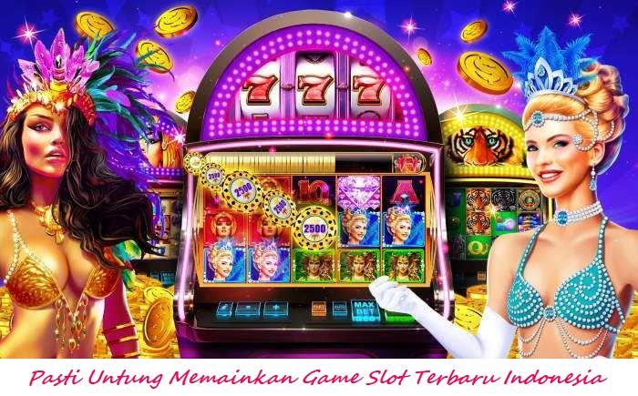 Pasti Untung Memainkan Game Slot Terbaru Indonesia